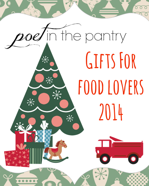 Poet in the Pantry's Gifts for Food Lovers 2014