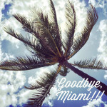goodbye Miami